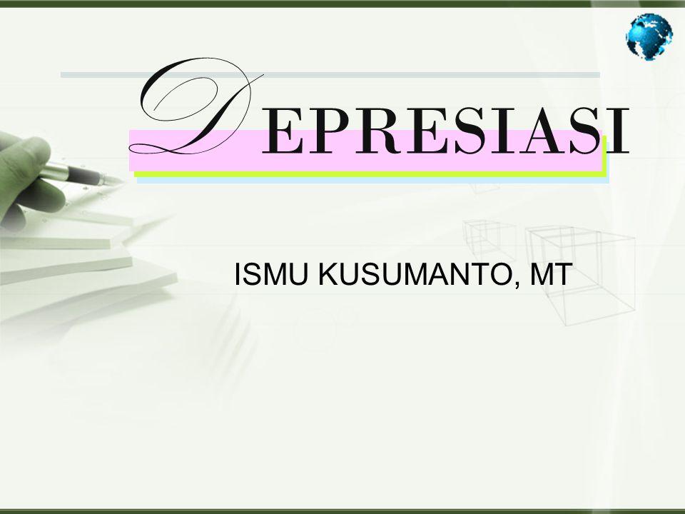 D EPRESIASI ISMU KUSUMANTO, MT