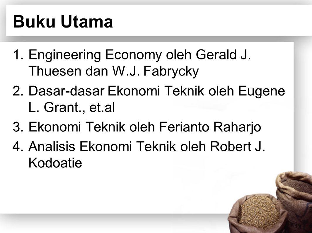 Buku Utama Engineering Economy oleh Gerald J. Thuesen dan W.J. Fabrycky. Dasar-dasar Ekonomi Teknik oleh Eugene L. Grant., et.al.