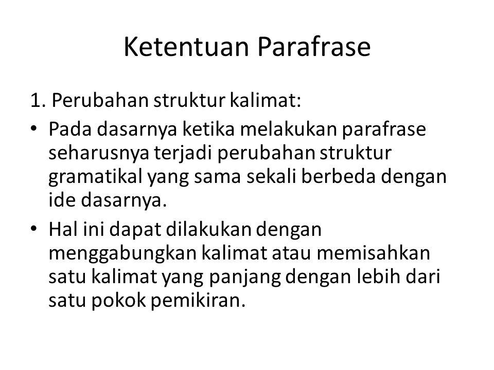 Ketentuan Parafrase 1. Perubahan struktur kalimat: