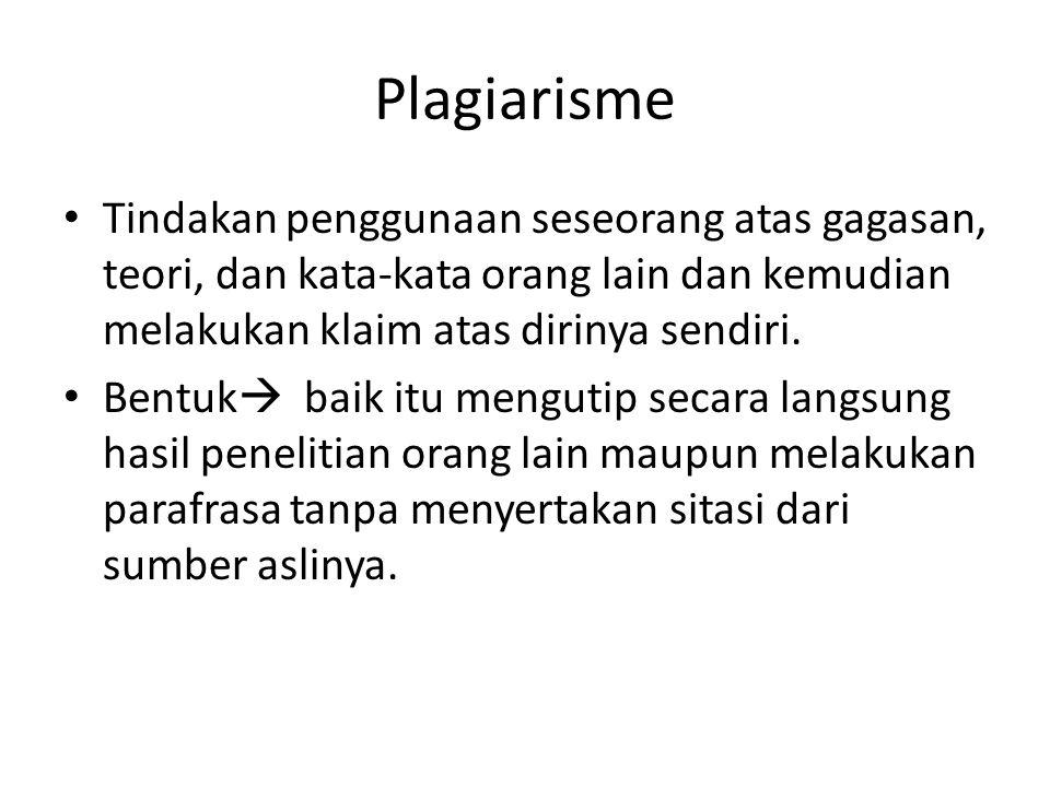 Plagiarisme Tindakan penggunaan seseorang atas gagasan, teori, dan kata-kata orang lain dan kemudian melakukan klaim atas dirinya sendiri.