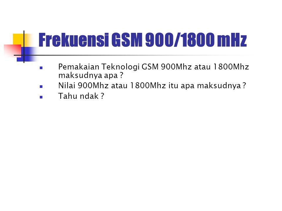 Frekuensi GSM 900/1800 mHz Pemakaian Teknologi GSM 900Mhz atau 1800Mhz maksudnya apa Nilai 900Mhz atau 1800Mhz itu apa maksudnya