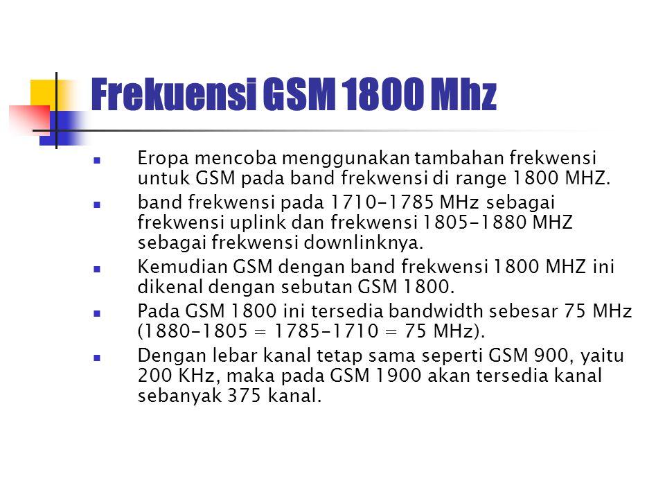 Frekuensi GSM 1800 Mhz Eropa mencoba menggunakan tambahan frekwensi untuk GSM pada band frekwensi di range 1800 MHZ.