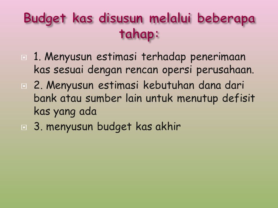 Budget kas disusun melalui beberapa tahap: