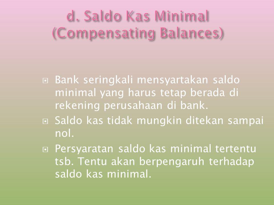 d. Saldo Kas Minimal (Compensating Balances)