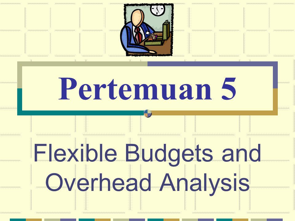 Flexible Budgets and Overhead Analysis