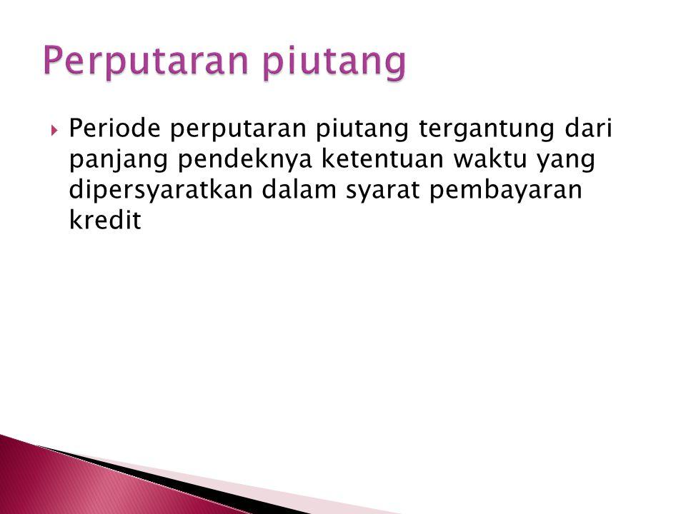 Perputaran piutang Periode perputaran piutang tergantung dari panjang pendeknya ketentuan waktu yang dipersyaratkan dalam syarat pembayaran kredit.