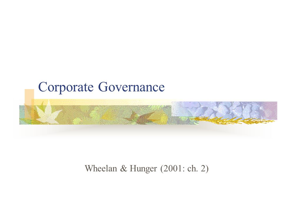 Corporate Governance Wheelan & Hunger (2001: ch. 2)