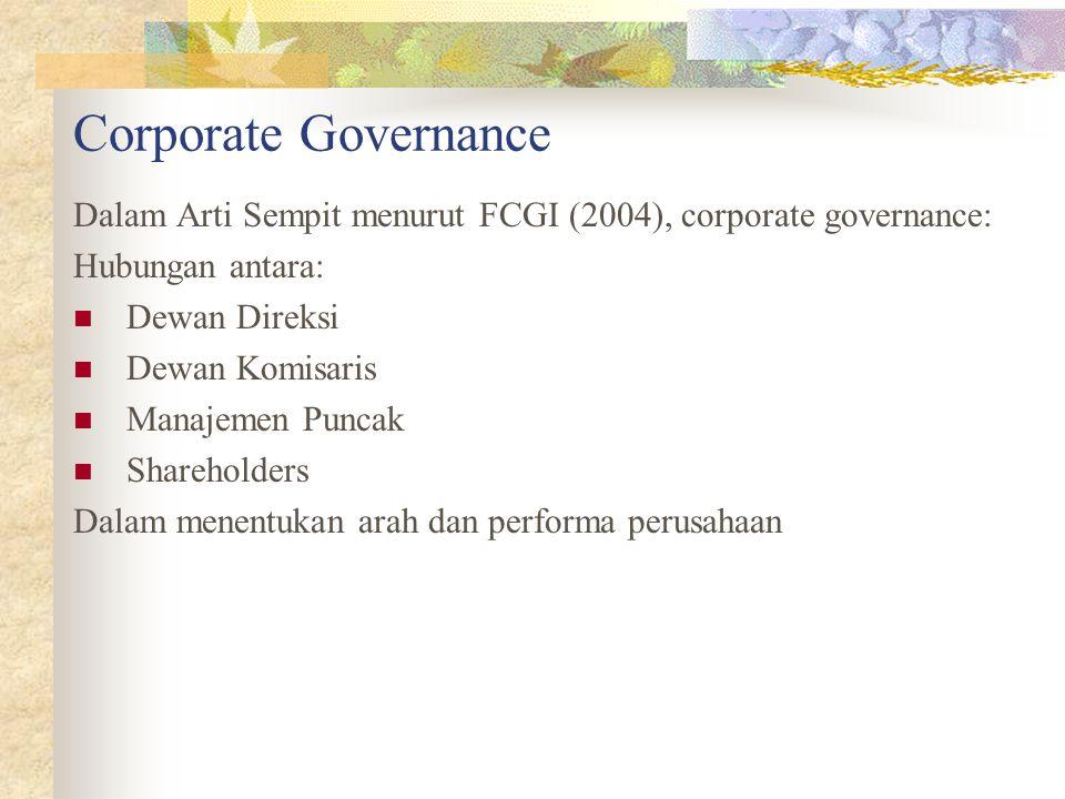 Corporate Governance Dalam Arti Sempit menurut FCGI (2004), corporate governance: Hubungan antara: