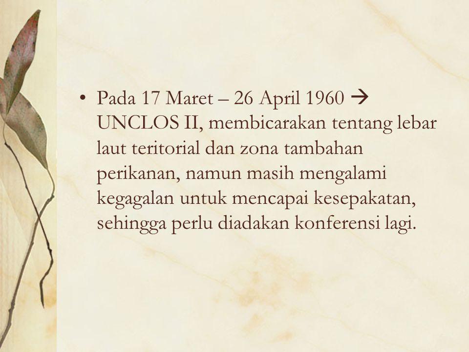 Pada 17 Maret – 26 April 1960  UNCLOS II, membicarakan tentang lebar laut teritorial dan zona tambahan perikanan, namun masih mengalami kegagalan untuk mencapai kesepakatan, sehingga perlu diadakan konferensi lagi.