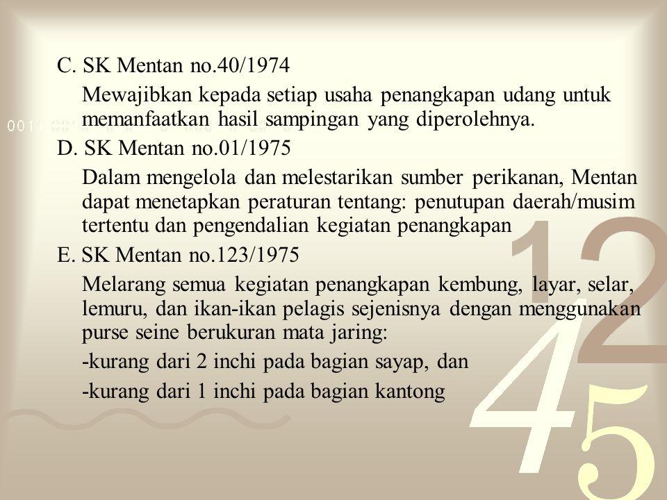 C. SK Mentan no.40/1974 Mewajibkan kepada setiap usaha penangkapan udang untuk memanfaatkan hasil sampingan yang diperolehnya.