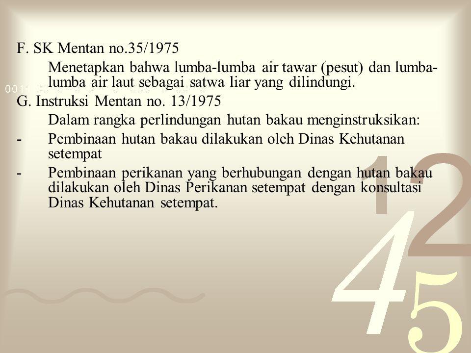 F. SK Mentan no.35/1975 Menetapkan bahwa lumba-lumba air tawar (pesut) dan lumba-lumba air laut sebagai satwa liar yang dilindungi.