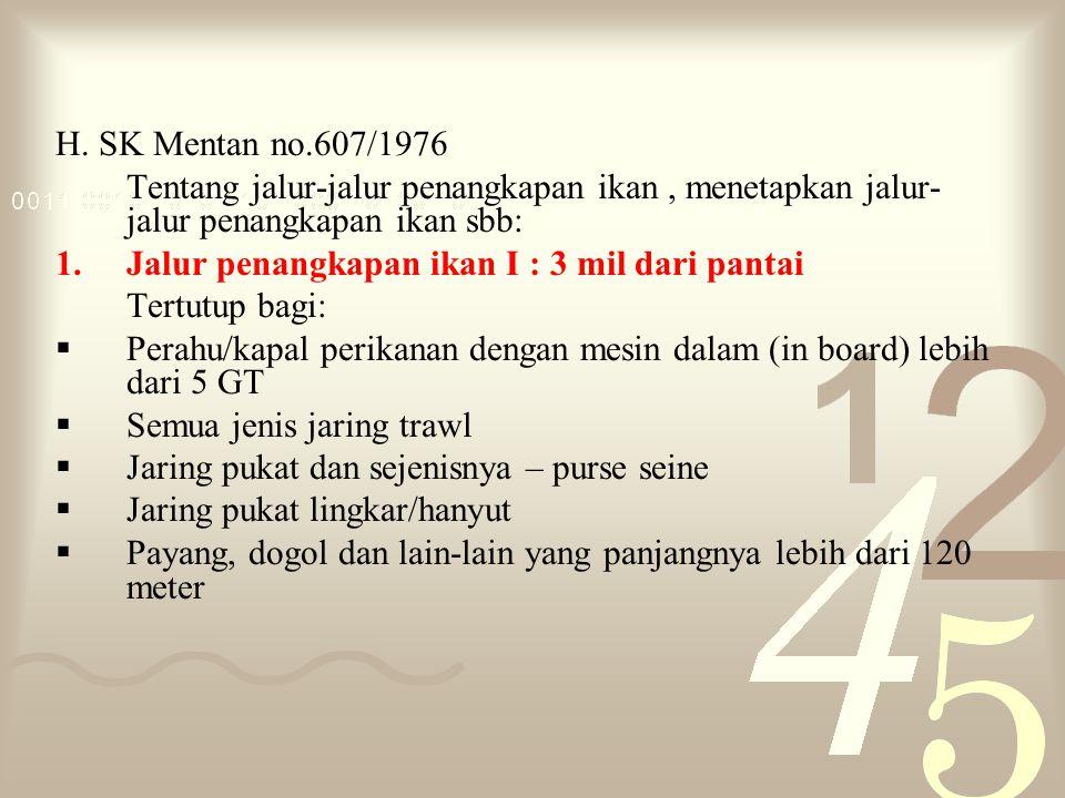 H. SK Mentan no.607/1976 Tentang jalur-jalur penangkapan ikan , menetapkan jalur-jalur penangkapan ikan sbb: