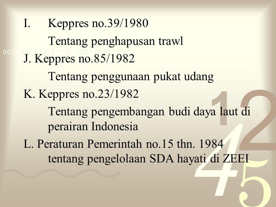 Keppres no.39/1980 Tentang penghapusan trawl. J. Keppres no.85/1982. Tentang penggunaan pukat udang.
