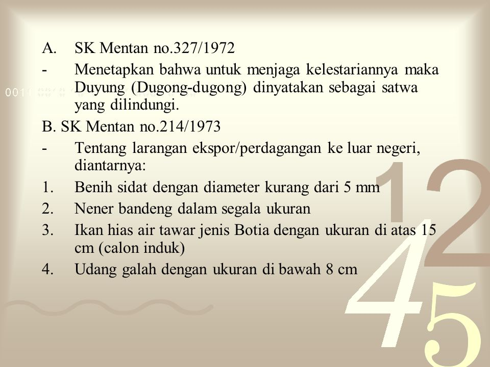 SK Mentan no.327/1972 Menetapkan bahwa untuk menjaga kelestariannya maka Duyung (Dugong-dugong) dinyatakan sebagai satwa yang dilindungi.
