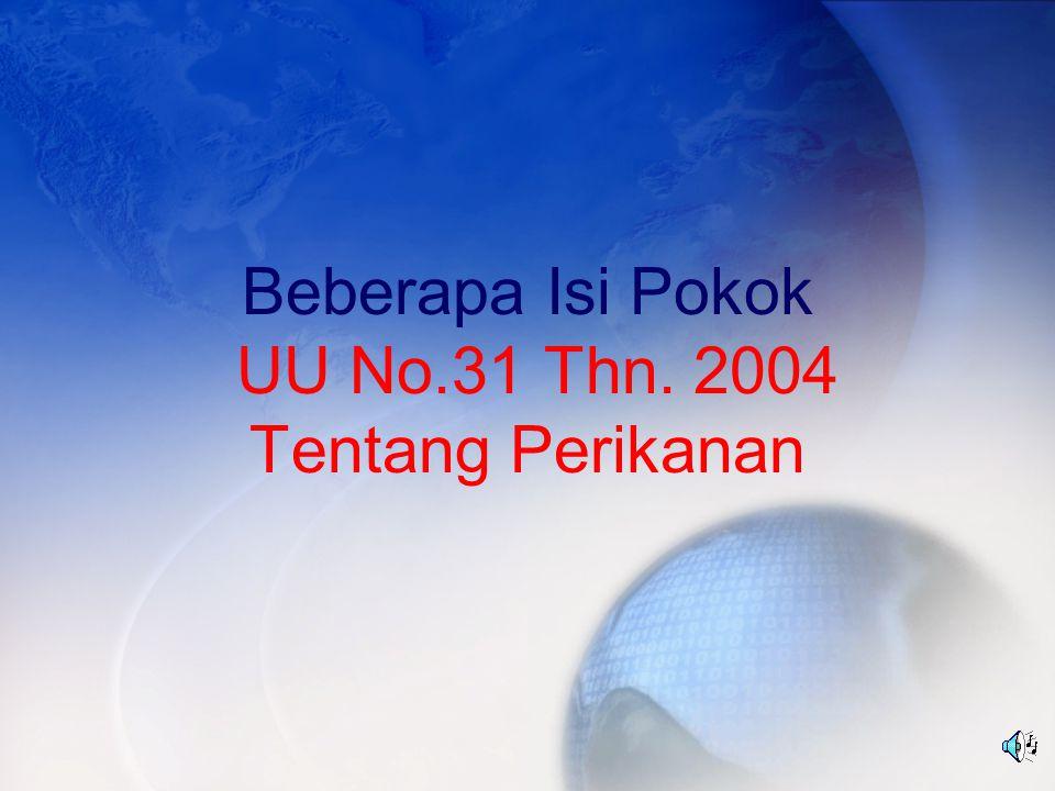 Beberapa Isi Pokok UU No.31 Thn. 2004 Tentang Perikanan