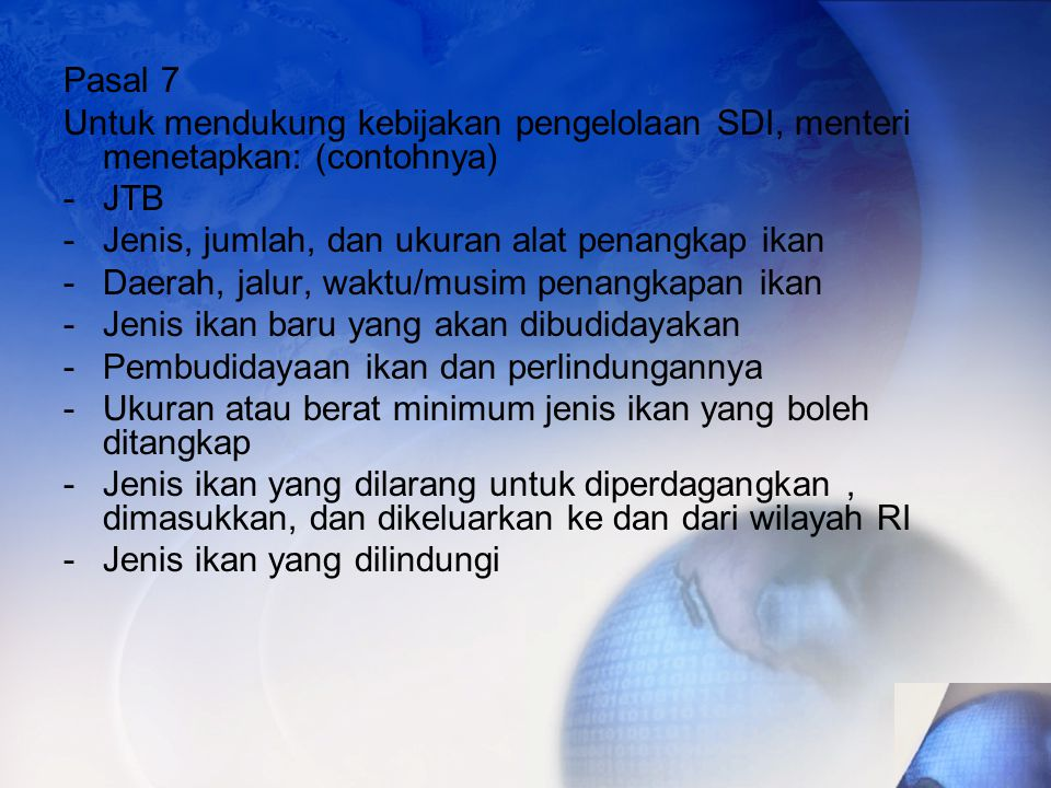 Pasal 7 Untuk mendukung kebijakan pengelolaan SDI, menteri menetapkan: (contohnya) JTB. Jenis, jumlah, dan ukuran alat penangkap ikan.