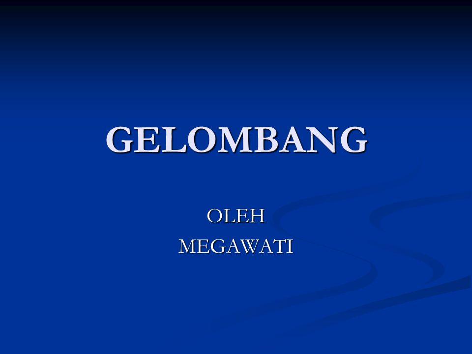 GELOMBANG OLEH MEGAWATI