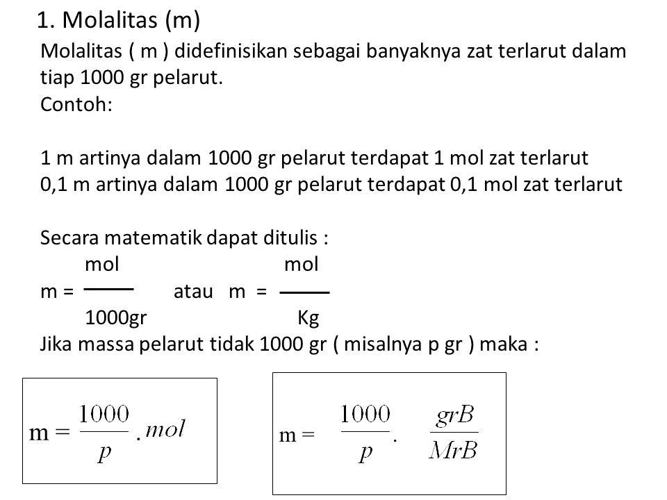 1. Molalitas (m) Molalitas ( m ) didefinisikan sebagai banyaknya zat terlarut dalam. tiap 1000 gr pelarut.