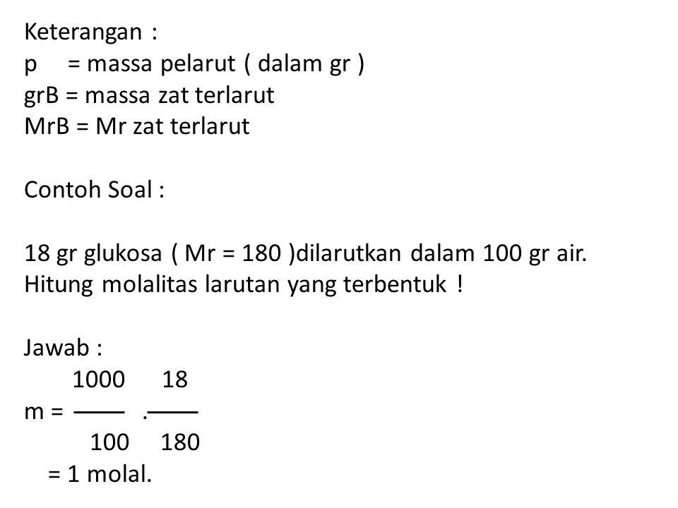Keterangan : p = massa pelarut ( dalam gr ) grB = massa zat terlarut. MrB = Mr zat terlarut.