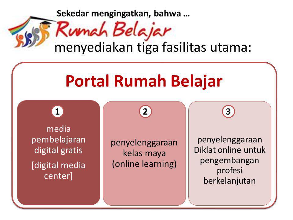 Portal Rumah Belajar menyediakan tiga fasilitas utama: