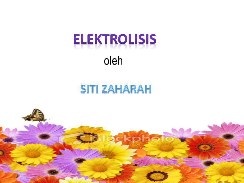 elektrolisis oleh siti zaharah