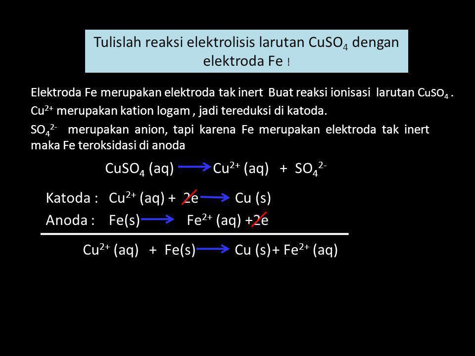 Tulislah reaksi elektrolisis larutan CuSO4 dengan elektroda Fe !