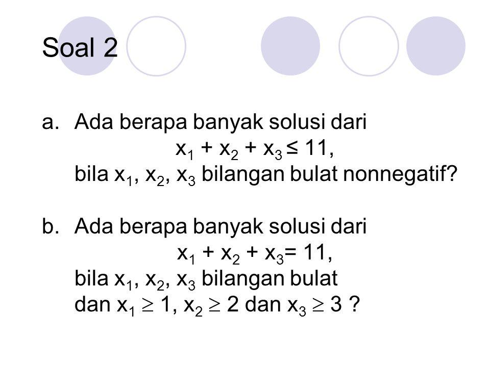 Soal 2 Ada berapa banyak solusi dari x1 + x2 + x3 ≤ 11,