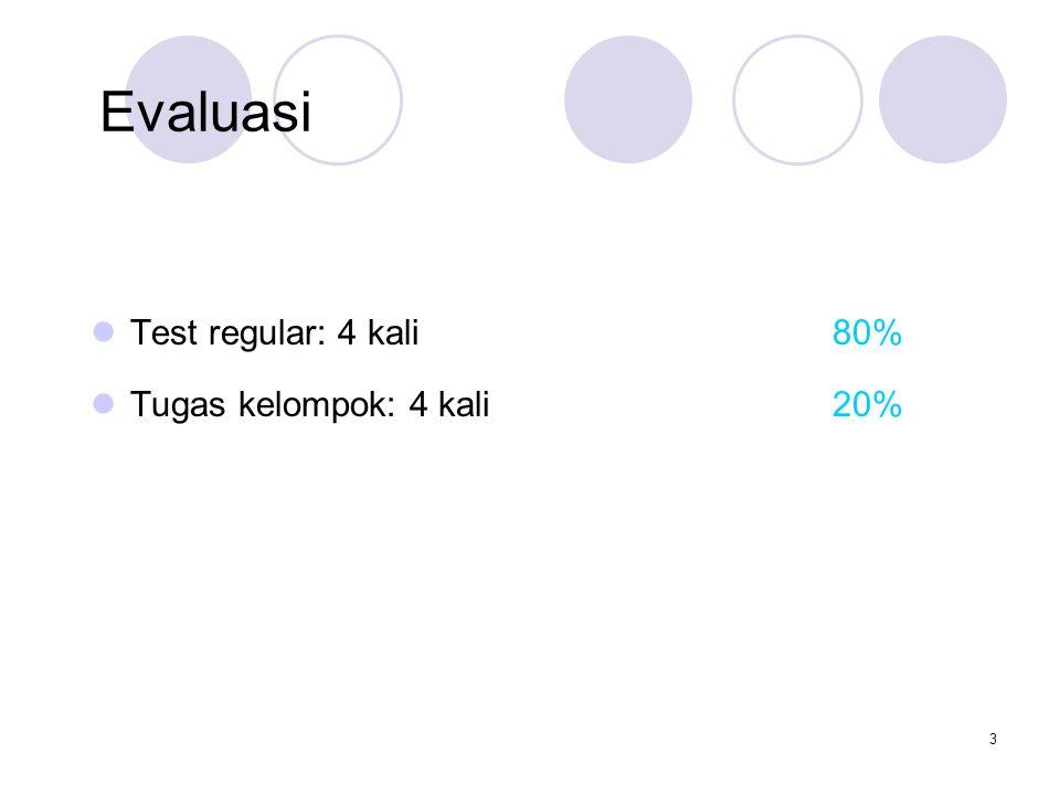 Evaluasi Test regular: 4 kali 80% Tugas kelompok: 4 kali 20%
