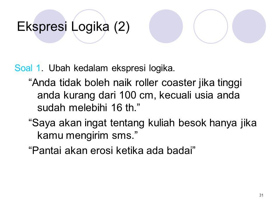 Ekspresi Logika (2) Soal 1. Ubah kedalam ekspresi logika.