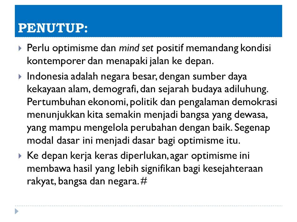PENUTUP: Perlu optimisme dan mind set positif memandang kondisi kontemporer dan menapaki jalan ke depan.