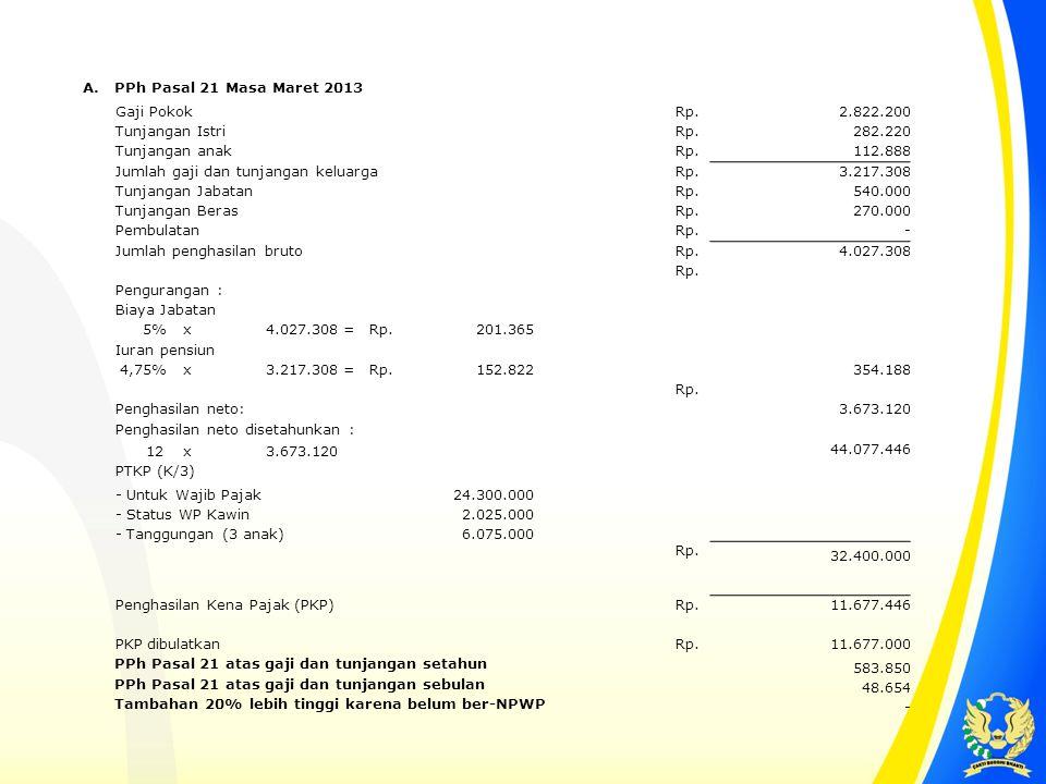 A. PPh Pasal 21 Masa Maret 2013. Gaji Pokok. Rp. 2.822.200. Tunjangan Istri. 282.220. Tunjangan anak.
