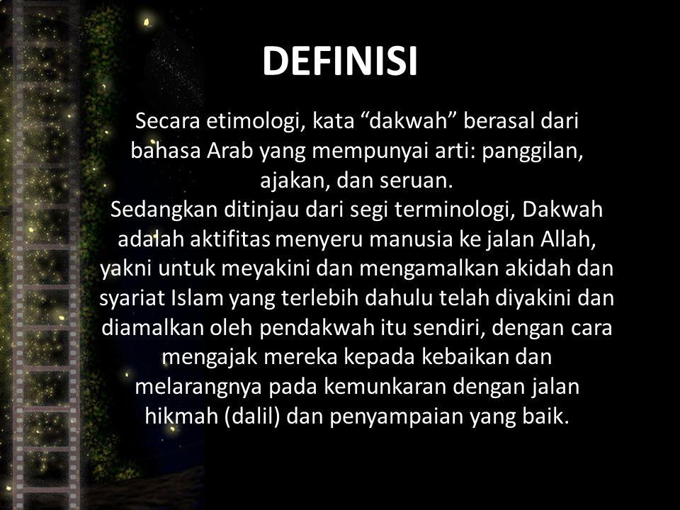 DEFINISI Secara etimologi, kata dakwah berasal dari bahasa Arab yang mempunyai arti: panggilan, ajakan, dan seruan.
