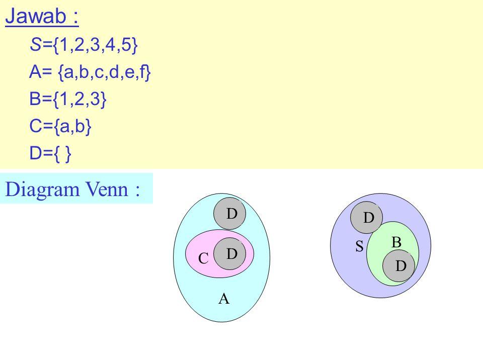 Jawab : Diagram Venn : S={1,2,3,4,5} A= {a,b,c,d,e,f} B={1,2,3}