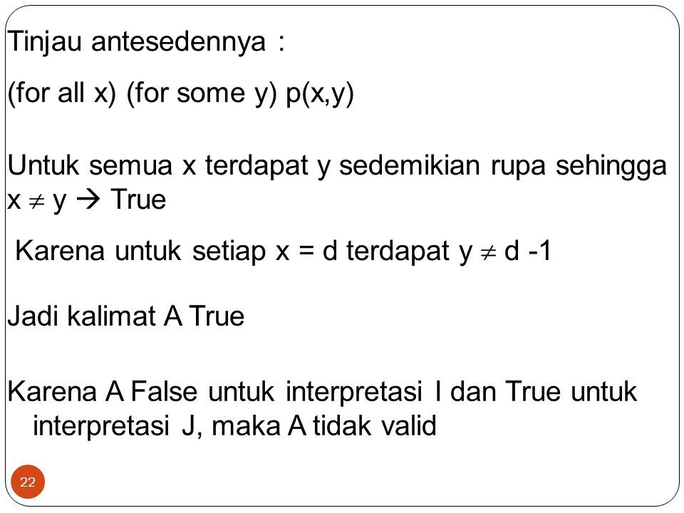 Tinjau antesedennya : (for all x) (for some y) p(x,y) Untuk semua x terdapat y sedemikian rupa sehingga x  y  True.