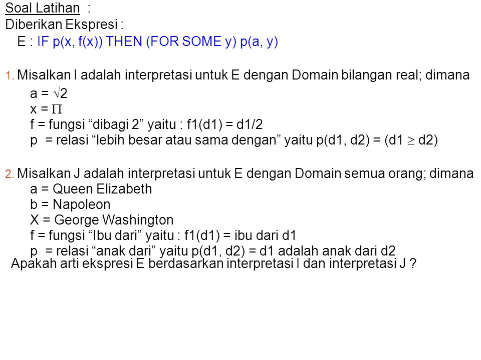 Soal Latihan : Diberikan Ekspresi : E : IF p(x, f(x)) THEN (FOR SOME y) p(a, y)