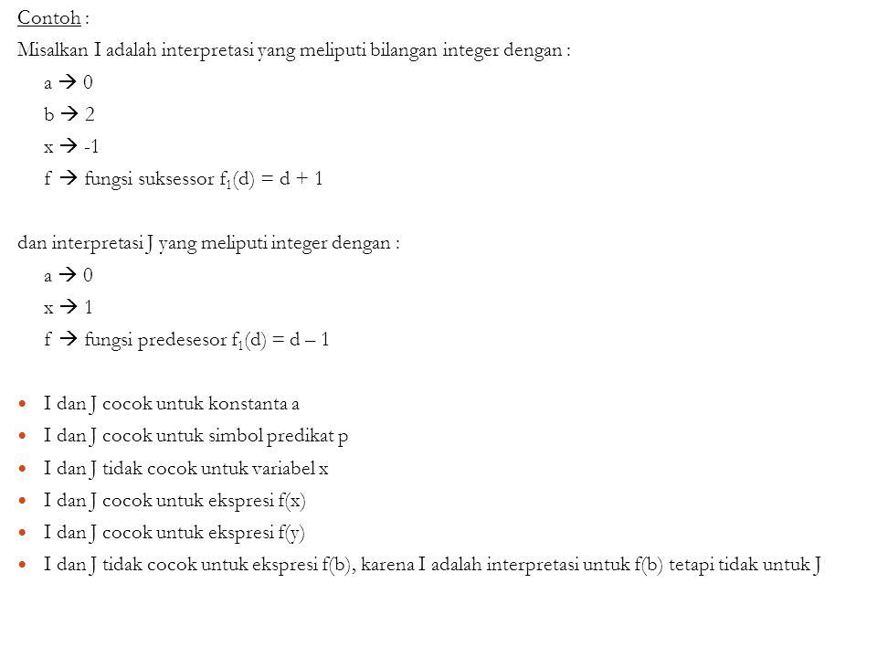 Contoh : Misalkan I adalah interpretasi yang meliputi bilangan integer dengan : a  0. b  2. x  -1.