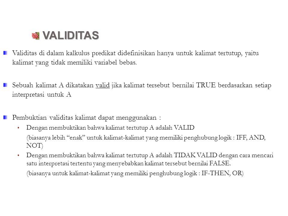 VALIDITAS Validitas di dalam kalkulus predikat didefinisikan hanya untuk kalimat tertutup, yaitu kalimat yang tidak memiliki variabel bebas.