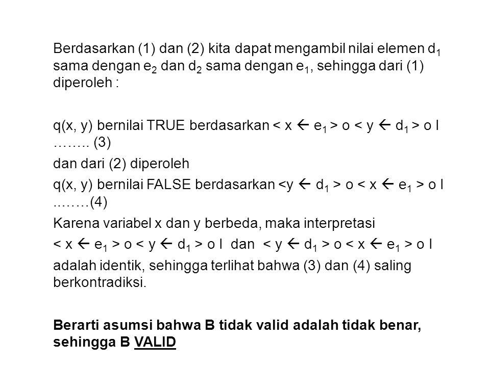 Berdasarkan (1) dan (2) kita dapat mengambil nilai elemen d1 sama dengan e2 dan d2 sama dengan e1, sehingga dari (1) diperoleh : q(x, y) bernilai TRUE berdasarkan < x  e1 > o < y  d1 > o I ……..