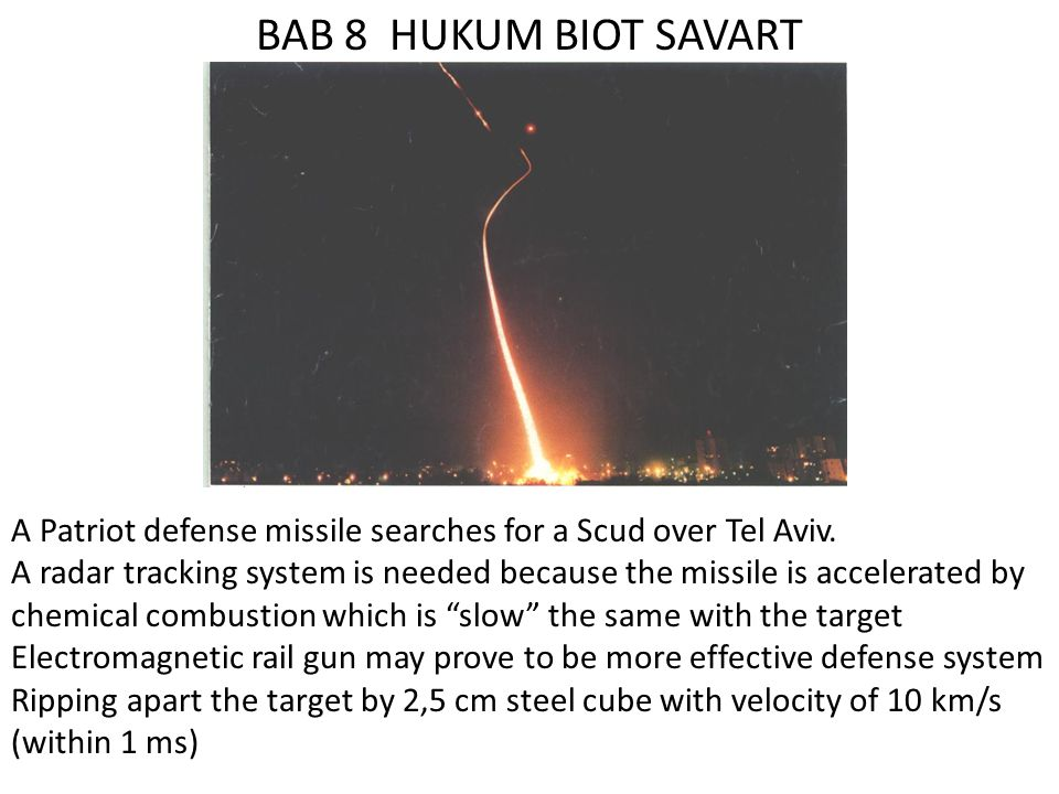 BAB 8 HUKUM BIOT SAVART A Patriot defense missile searches for a Scud over Tel Aviv.