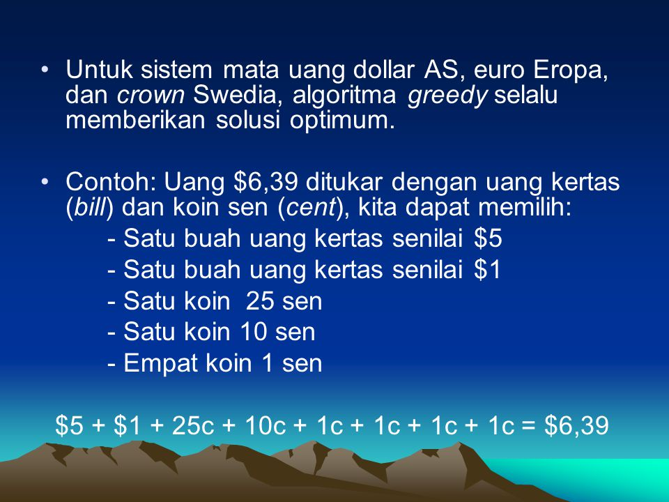 Untuk sistem mata uang dollar AS, euro Eropa, dan crown Swedia, algoritma greedy selalu memberikan solusi optimum.