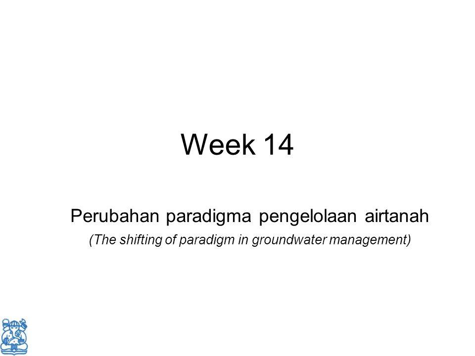 Week 14 Perubahan paradigma pengelolaan airtanah