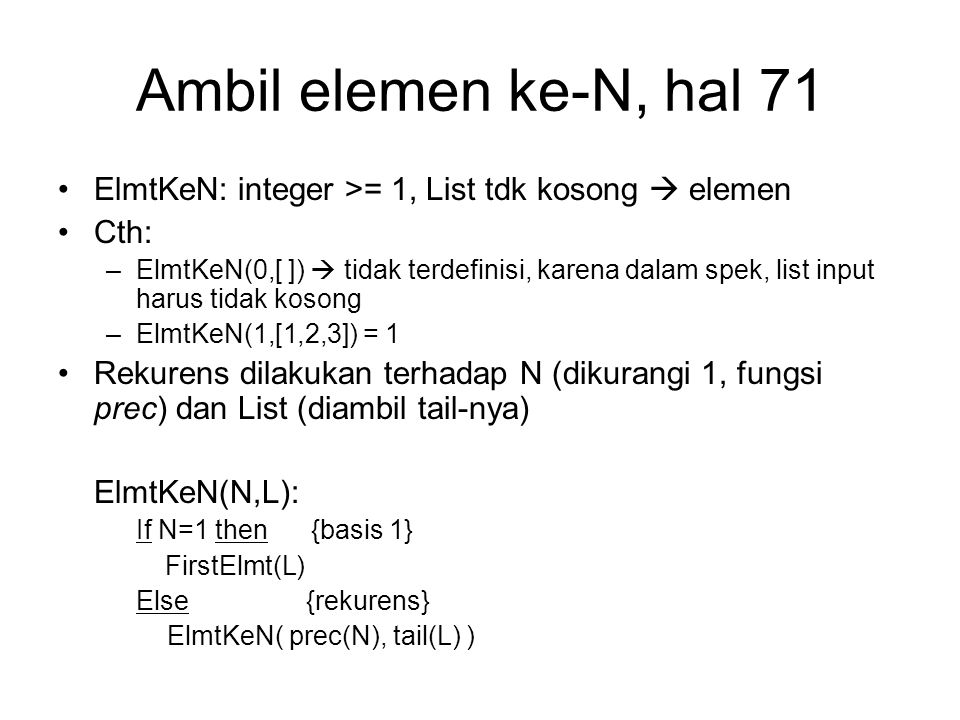 Ambil elemen ke-N, hal 71 ElmtKeN: integer >= 1, List tdk kosong  elemen. Cth:
