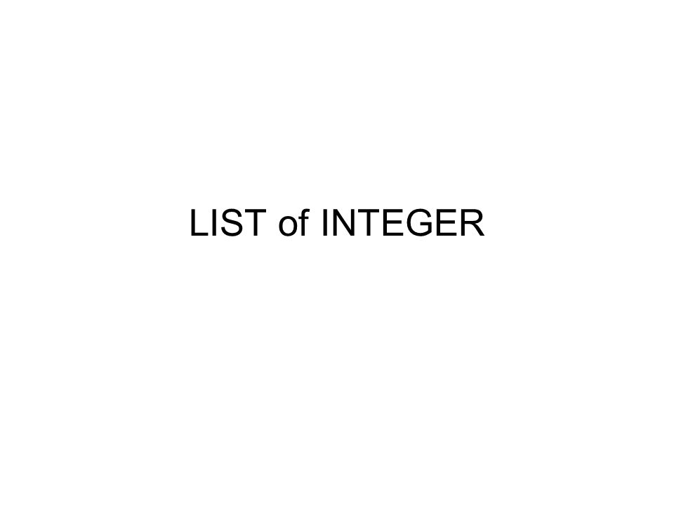 LIST of INTEGER