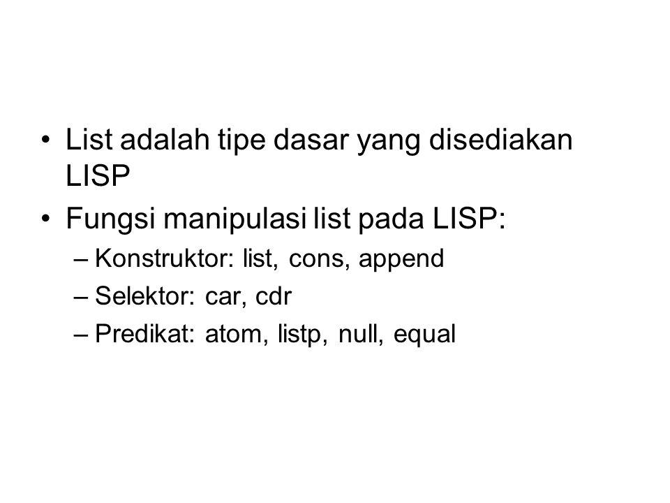 List adalah tipe dasar yang disediakan LISP
