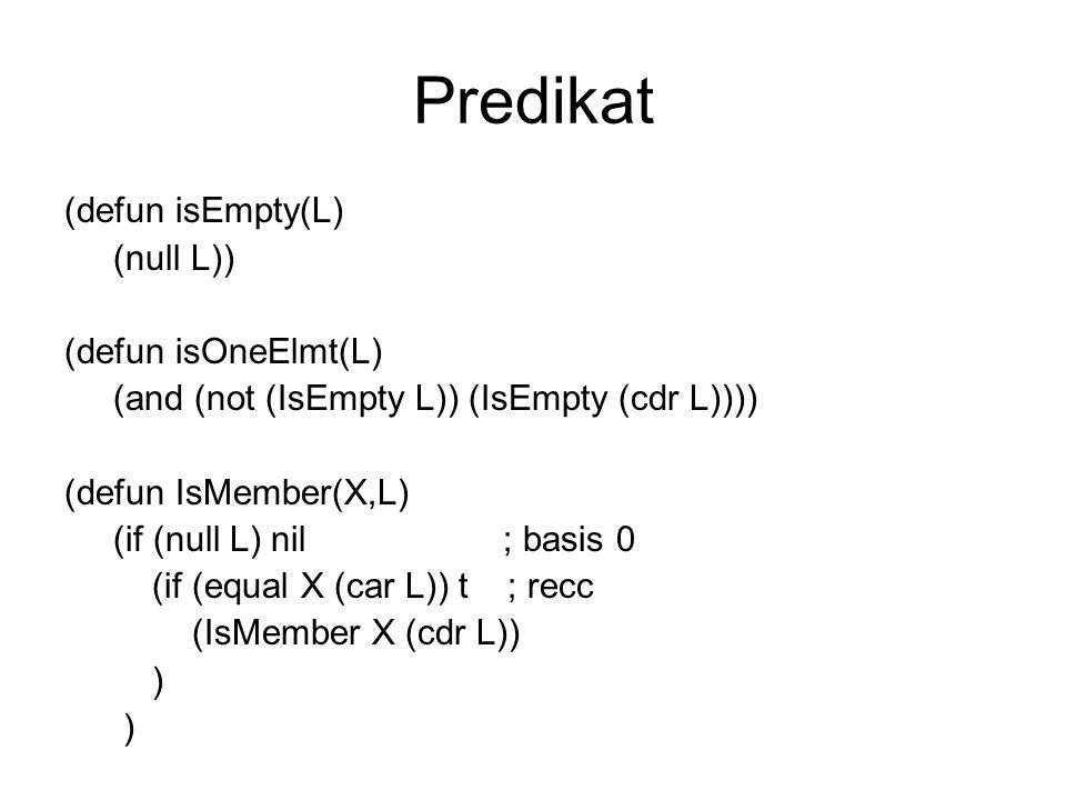 Predikat (defun isEmpty(L) (null L)) (defun isOneElmt(L)