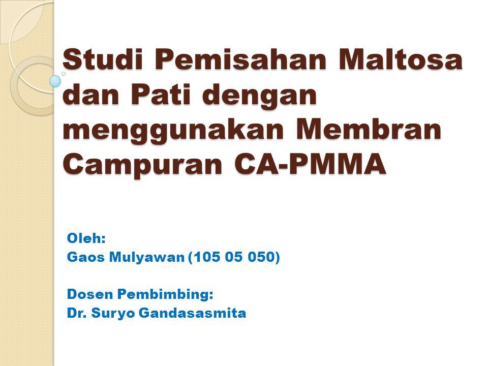 Studi Pemisahan Maltosa dan Pati dengan menggunakan Membran Campuran CA-PMMA