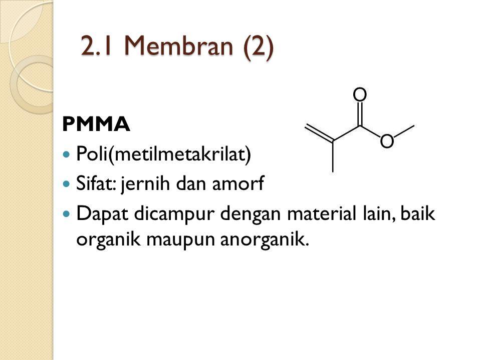 2.1 Membran (2) PMMA Poli(metilmetakrilat) Sifat: jernih dan amorf