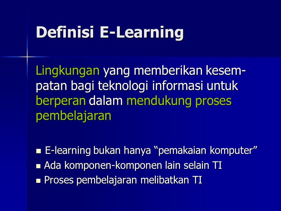 Definisi E-Learning Lingkungan yang memberikan kesem-patan bagi teknologi informasi untuk berperan dalam mendukung proses pembelajaran.