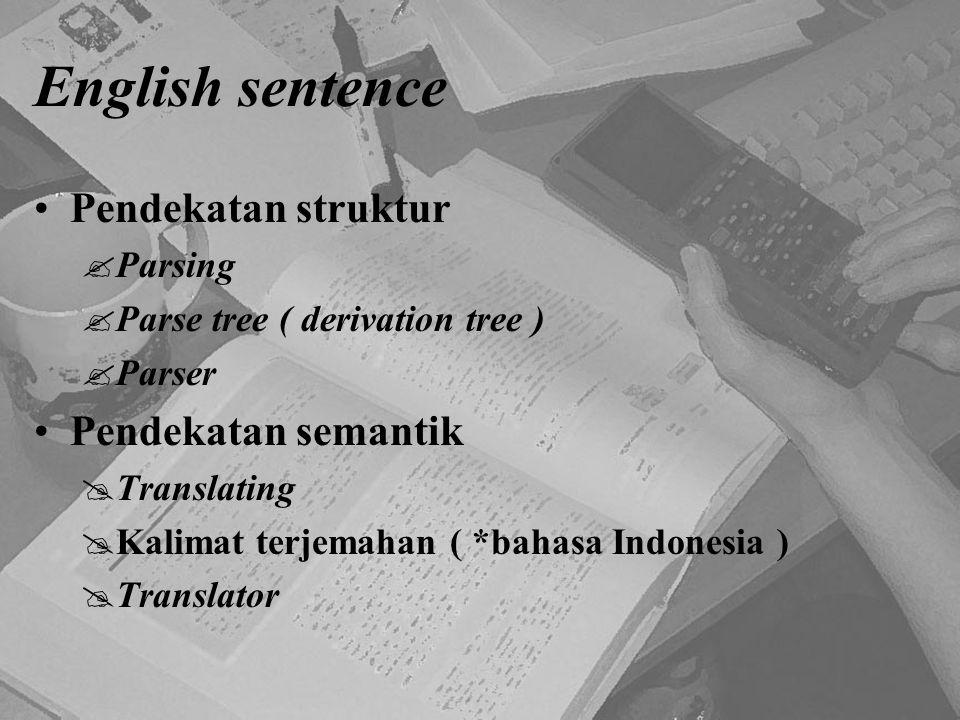 English sentence Pendekatan struktur Pendekatan semantik Parsing