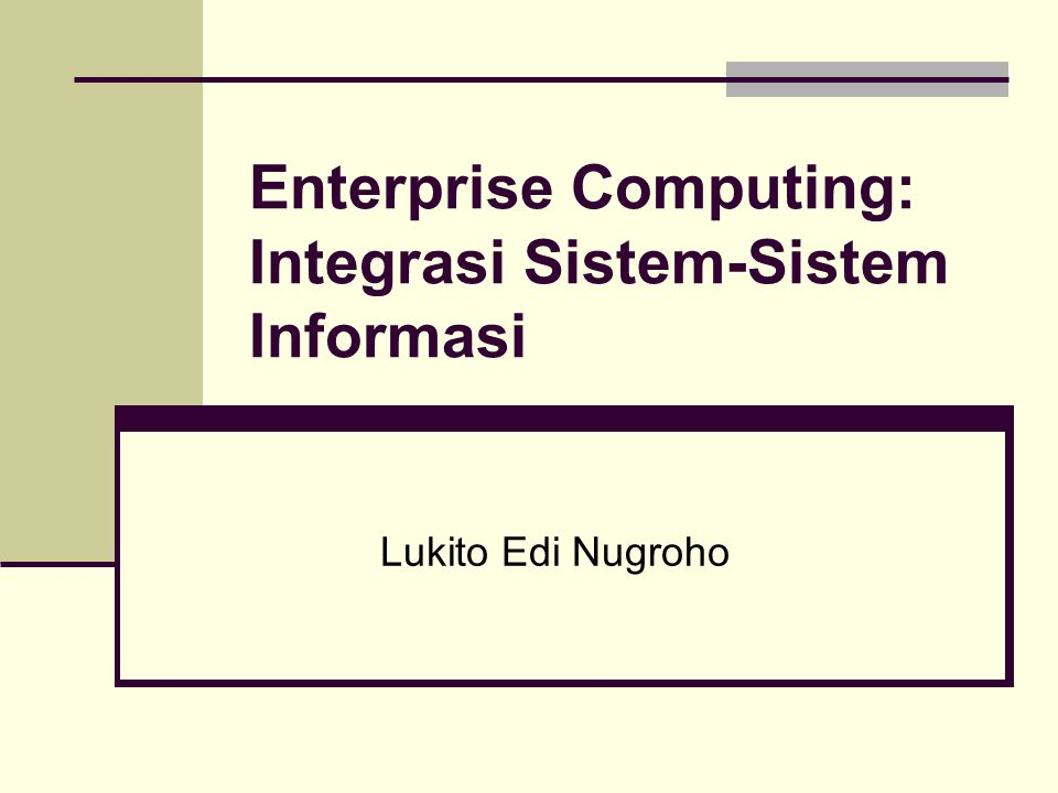 Enterprise Computing: Integrasi Sistem-Sistem Informasi